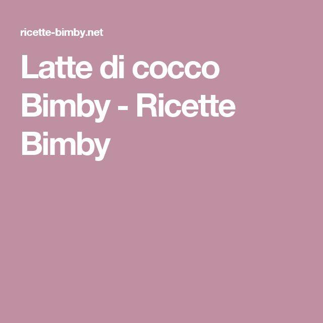 Latte di cocco Bimby - Ricette Bimby