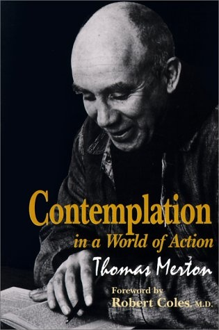life is action not contemplation Art that demonstrates: contemplation and action david baker  out of  life and are not afraid to make sacrifices in many cases, they.