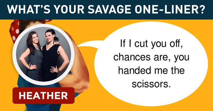 <b>Heather</b>, you are savage as hell and can burn down people with your sarcasm and words! You can blister them so bad that it may take a while for them to recoup. You are the royal and you slay because you totally can ! This is your savage one-liner. Share your result and let the world know too!