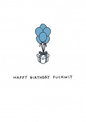 Birthday Fuckwit|Rude Happy Birthday Card Happy Birthday Fuckwit. Be careful who you give this birthday card to and make sure it's a great present. Perfect for your husband, wife, boyfriend, girlfriend, brother or sister. And if you're feeling really courageous, your dad or mum.
