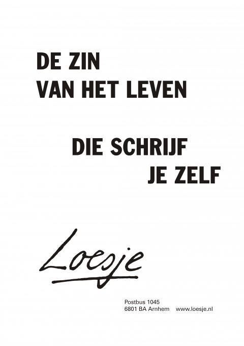 **De zin van het leven die schrijf je zelf** #Loesje