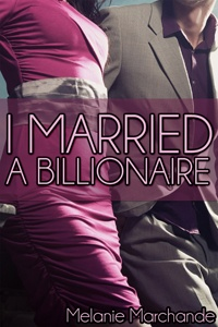 I Married A Billionaire  Melanie Marchande