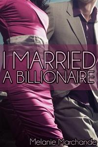 I Married A Billionaire  Melanie Marchande