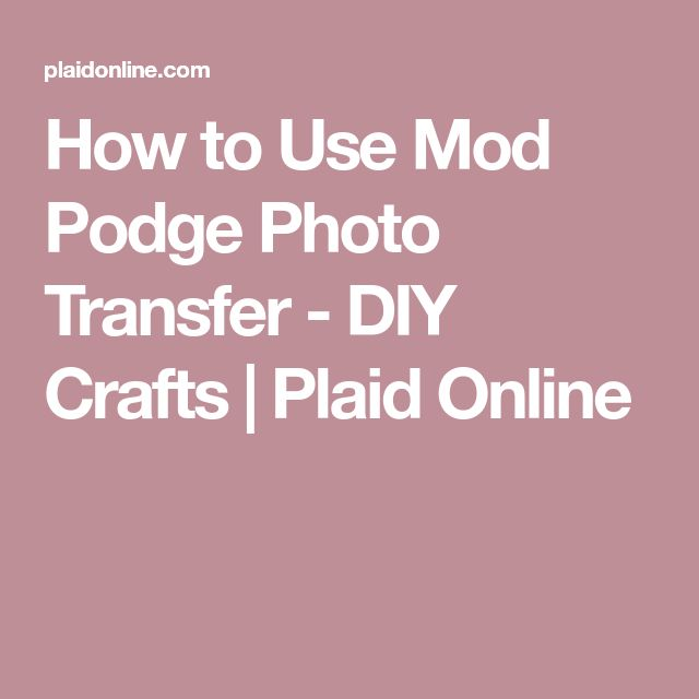 How to Use Mod Podge Photo Transfer - DIY Crafts | Plaid Online