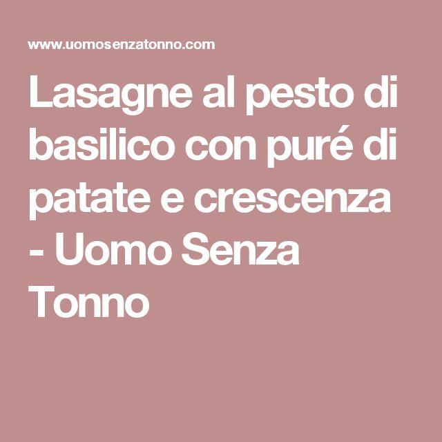 Lasagne al pesto di basilico con puré di patate e crescenza - Uomo Senza Tonno