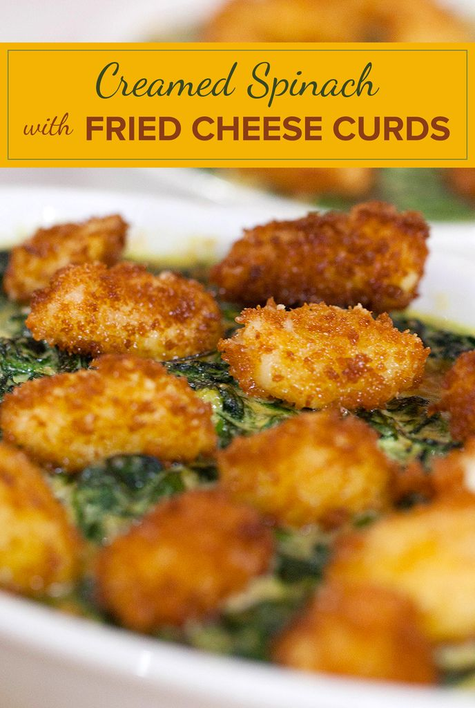 Dress up your traditional creamed spinach with friend cheese curds. It's a perfect Thanksgiving side!