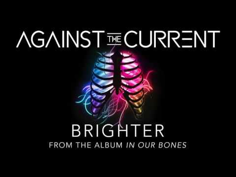 Against the Current:Brighter (Yes this was on the Gravity EP But they remade it and put on the album)