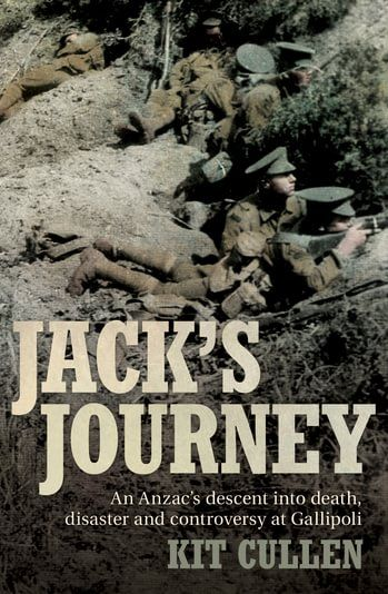 Jack's journey : an Anzac's descent into death, disaster and controversy at Gallipoli [electronic resource] / Kit Cullen. http://encore.slwa.wa.gov.au/iii/encore/record/C__Rb4251839?lang=eng