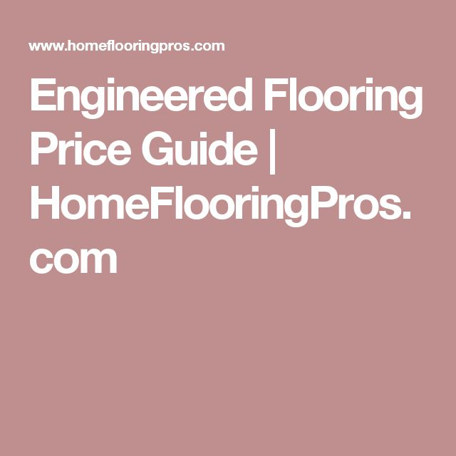 Engineered Flooring Price Guide | HomeFlooringPros.com
