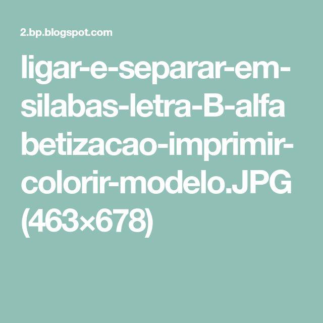 ligar-e-separar-em-silabas-letra-B-alfabetizacao-imprimir-colorir-modelo.JPG (463×678)