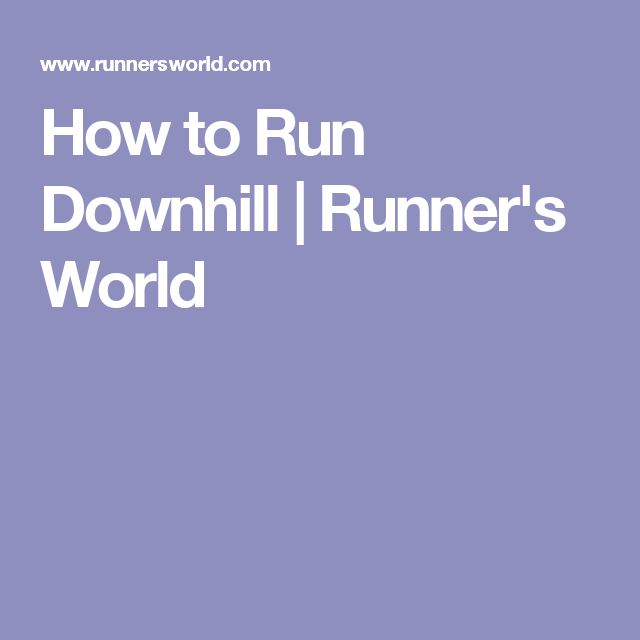 How to Run Downhill | Runner's World