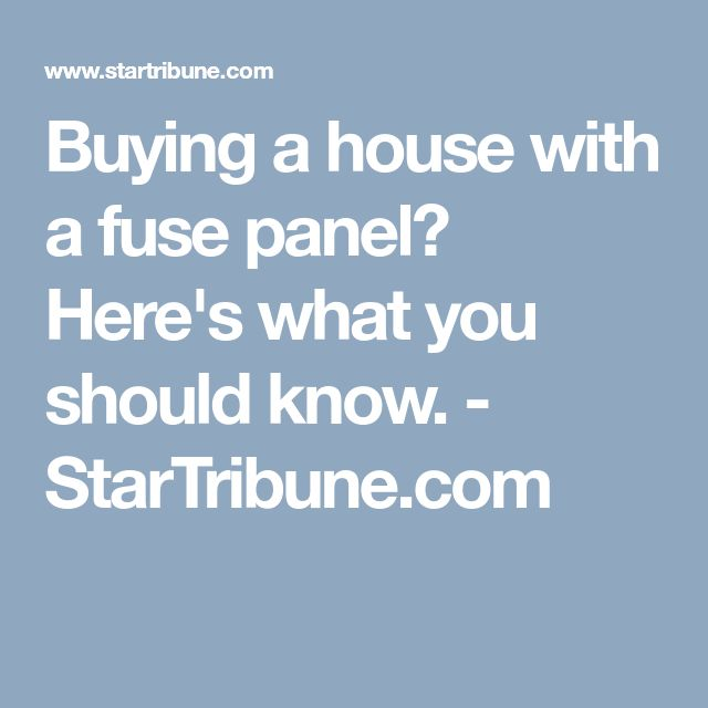 Buying a house with a fuse panel? Here's what you should know. - StarTribune.com