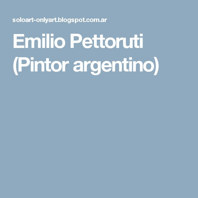 Emilio Pettoruti (Pintor argentino)