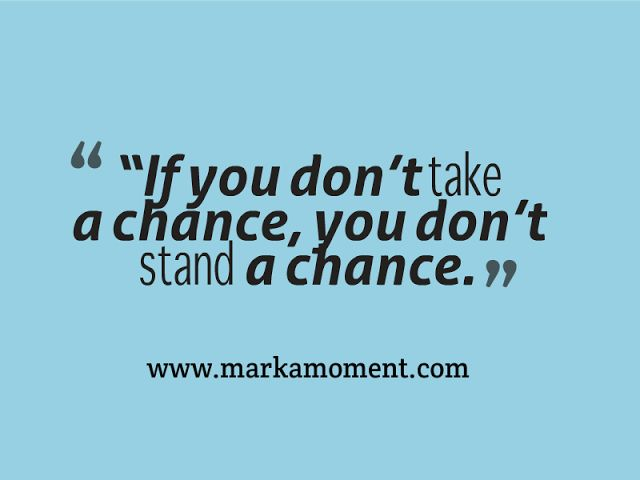 """If you don't take a chance, you don't stand a chance."" #goals #motivation"