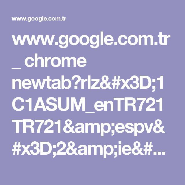 www.google.com.tr _ chrome newtab?rlz=1C1ASUM_enTR721TR721&espv=2&ie=UTF-8