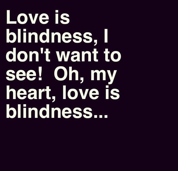 Love is blindness, I don't want to see! Oh, my heart, love is blindness - U2 & Jack White