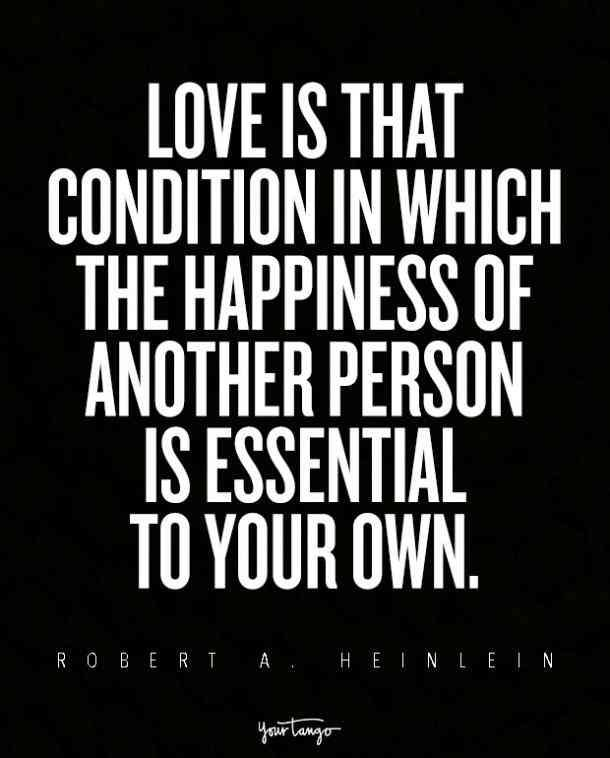 """Love is that condition in which the happiness of another person is essential to your own."" — Robert A. Heinlein"