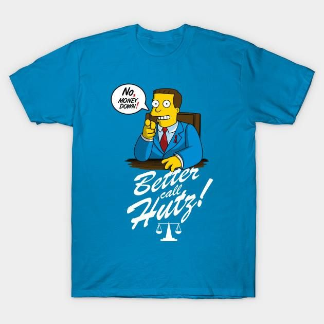Breaking Bad Better Call Saul and The Simpsons mashup. You Better Get this shirt here: http://bestofsimpson.com/better-call-hutz