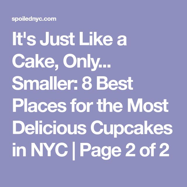 It's Just Like a Cake, Only... Smaller: 8 Best Places for the Most Delicious Cupcakes in NYC | Page 2 of 2