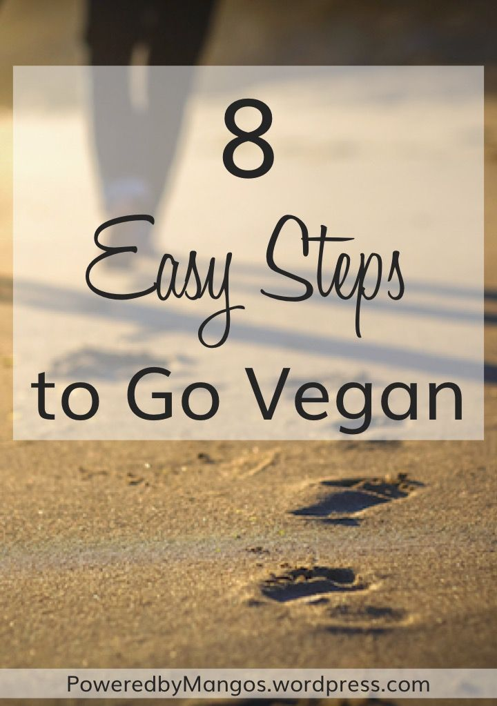 8 Easy Steps to Go Vegan - Click here now! https://poweredbymangos.wordpress.com/2017/06/04/8-easy-steps-to-go-vegan/