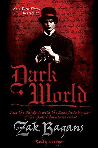 Dark World: Into the Shadows with the Lead Investigator of the Ghost Adventures Crew by [Bagans, Zak, Crigger, Kelly]  Zak Bagans - Ghost Adventures - Paranormal - Demon - Posessions - Haunting - Ghosts