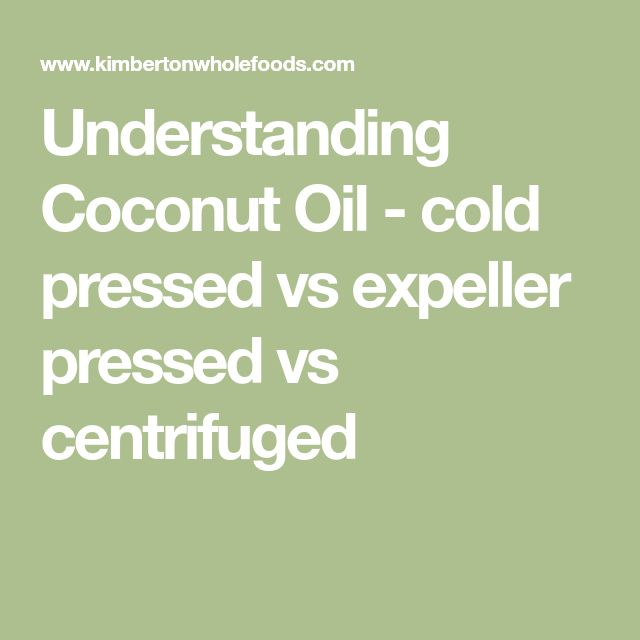 Understanding Coconut Oil - cold pressed vs expeller pressed vs centrifuged