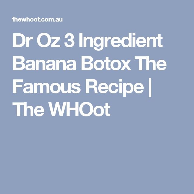 Dr Oz 3 Ingredient Banana Botox The Famous Recipe | The WHOot