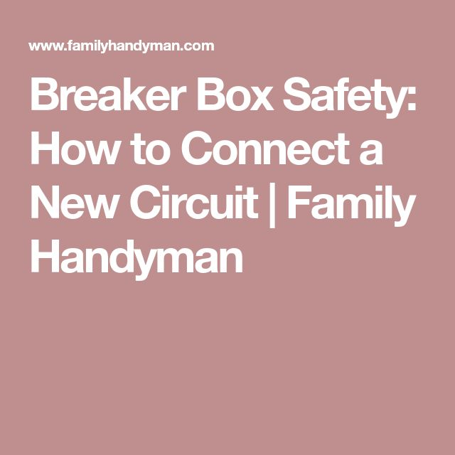 Breaker Box Safety: How to Connect a New Circuit | Family Handyman