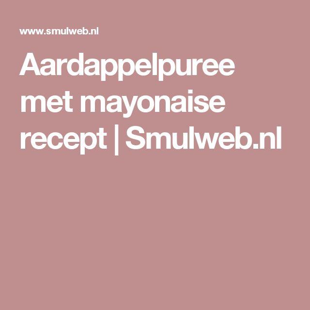 Aardappelpuree met mayonaise recept | Smulweb.nl