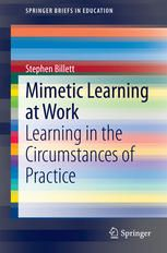 Mimetic Learning at Work: Learning in the Circumstances of Practice (2014). Stephen Billett.