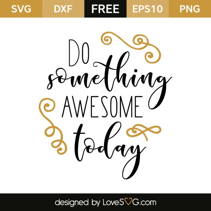*** FREE SVG CUT FILE for Cricut, Silhouette and more *** Do something awesome today