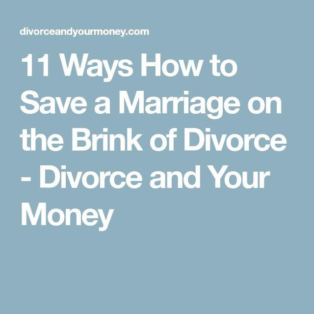 11 Ways How to Save a Marriage on the Brink of Divorce - Divorce and Your Money