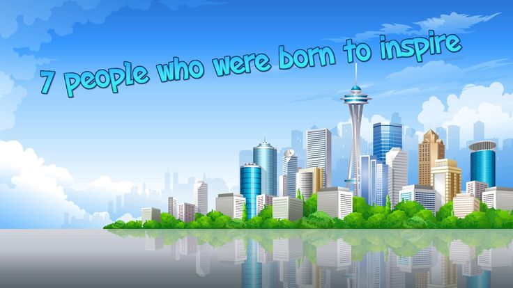 7 People Who were Born to Inspire