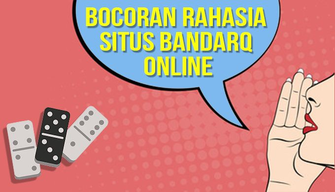 bocoran rahasia situs bandarq online