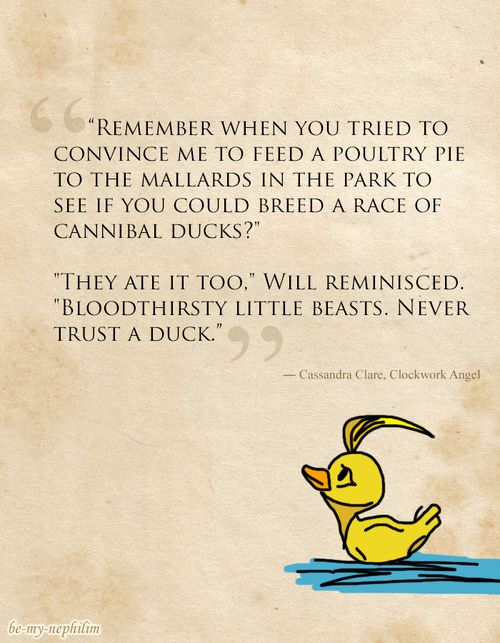 The Infernal Devices is full of all sorts of deep and thought provoking things. And occasional duck related encounters.