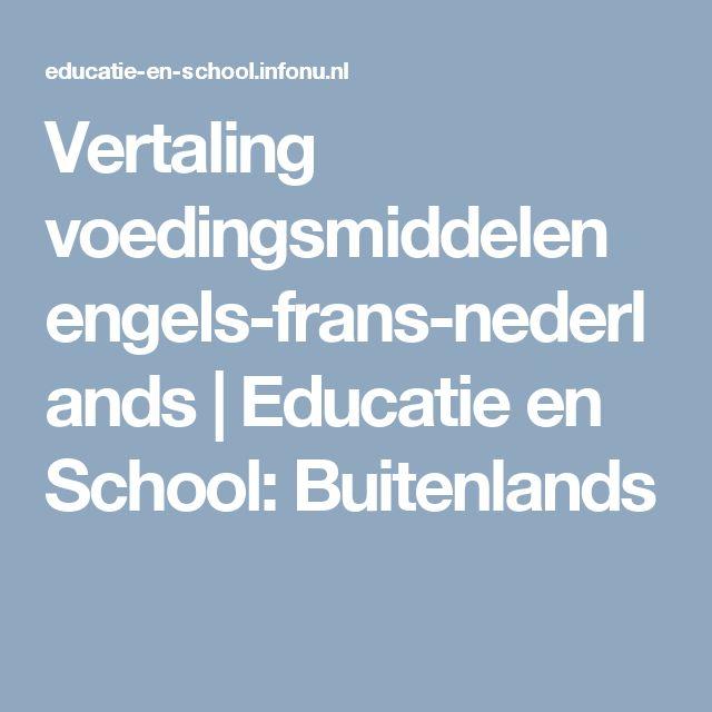 Vertaling voedingsmiddelen engels-frans-nederlands | Educatie en School: Buitenlands