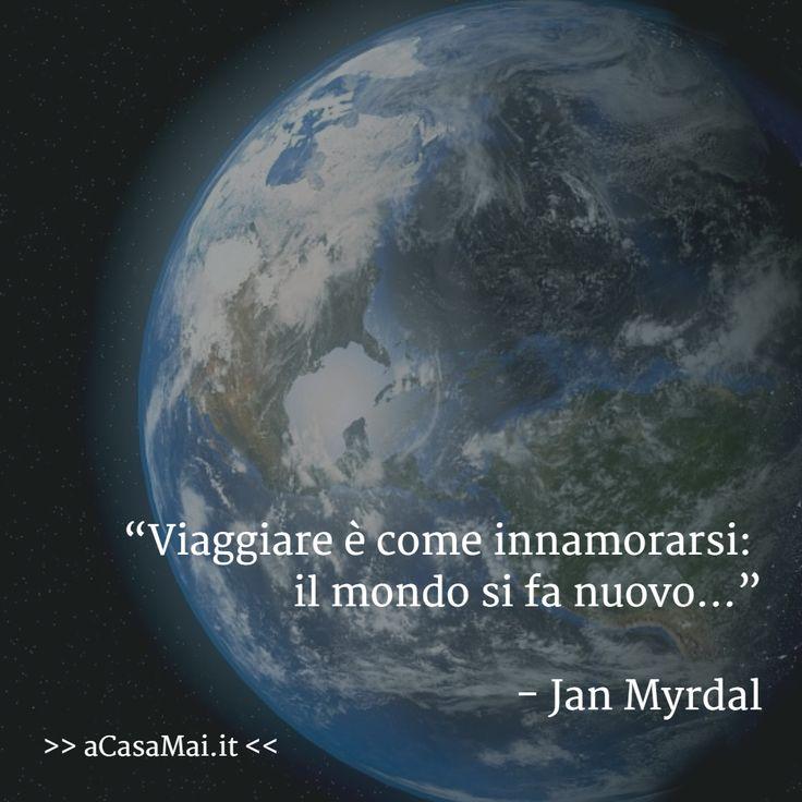 #Viaggiare è come #innamorarsi: il #mondo si fa nuovo… (Jan Myrdal)