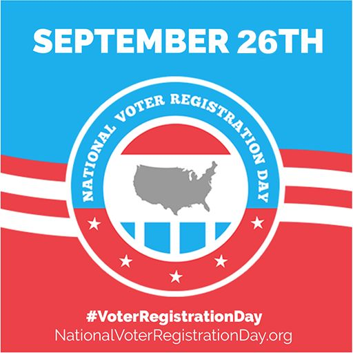 National Voter Registration Day, September 26 - If you don't register, you can't vote and if you don't vote, you can't complain!