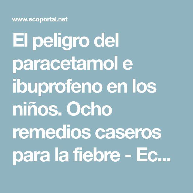 El peligro del paracetamol e ibuprofeno en los niños. Ocho remedios caseros para la fiebre - EcoPortal.net