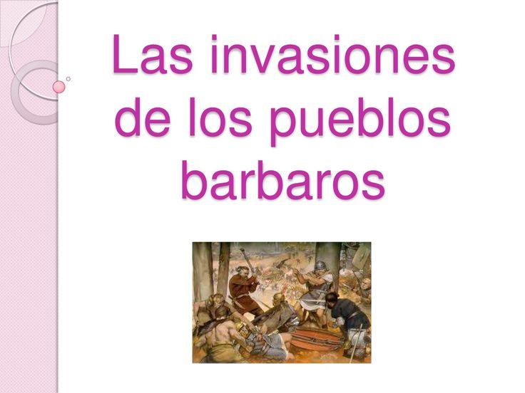 Las invasiones de los pueblos barbaros by JeissyGabriela via slideshare
