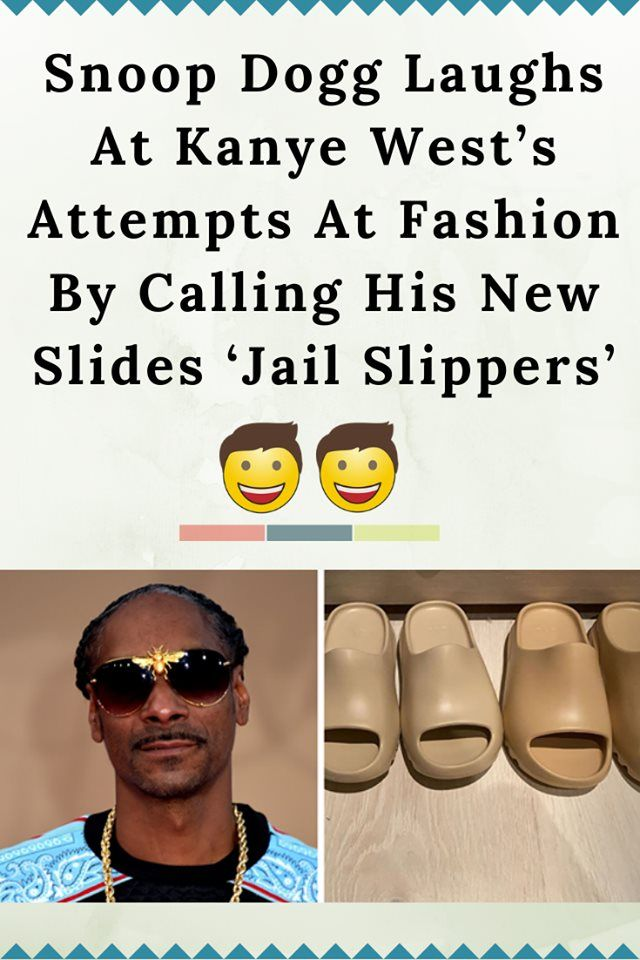 Snoop Dogg Laughs At Kanye West S Attempts At Fashion By Calling His New Slides Jail Slippers Snoop Dogg Dogg Snoop