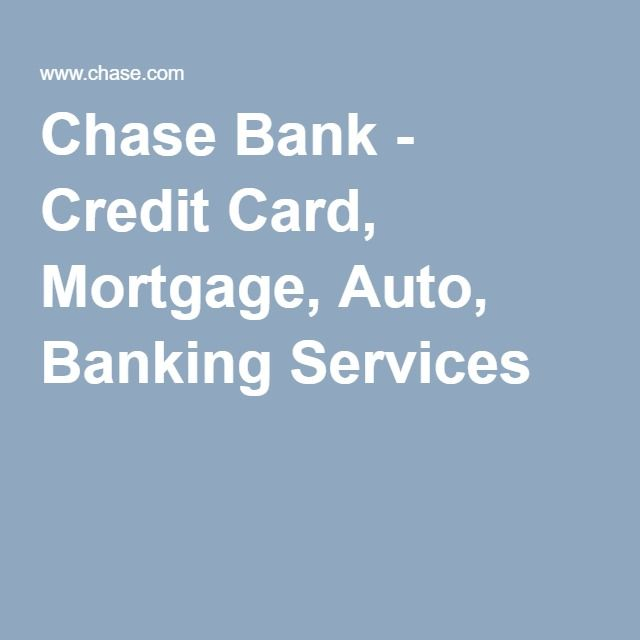 Chase Bank - Credit Card, Mortgage, Auto, Banking Services
