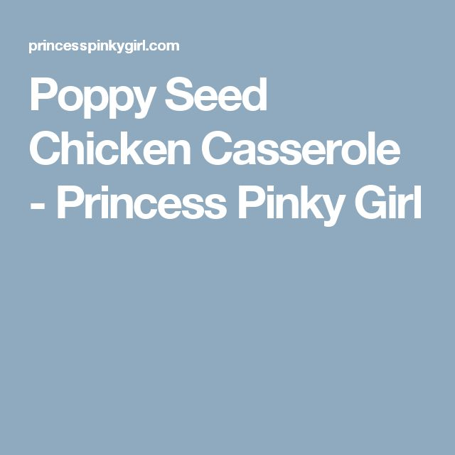 Poppy Seed Chicken Casserole - Princess Pinky Girl