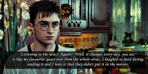 They should have put more of Harry's sarcasm into the movies. He had some great one liners.