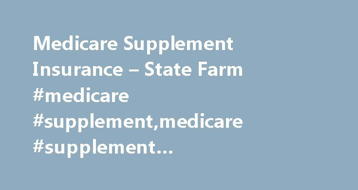Medicare Supplement Insurance – State Farm #medicare #supplement,medicare #supplement #plans,medicare #supplemental #plans http://china.remmont.com/medicare-supplement-insurance-state-farm-medicare-supplementmedicare-supplement-plansmedicare-supplemental-plans/  # Medicare Supplement Insurance Plans What is a Medicare Supplement Plan? A Medicare Supplement Insurance (Medigap) plan, can help pay some of the costs that Medicare doesn't cover, like copayments, coinsurance, and deductibles. Some…