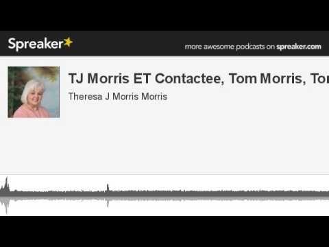 TJ Morris ET Contactee, Tom Morris, Tony (made with Spreaker)