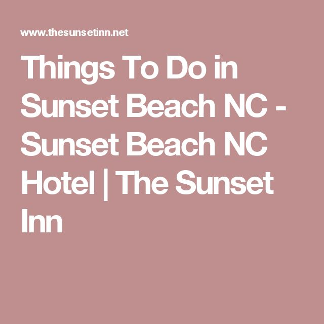 Things To Do in Sunset Beach NC - Sunset Beach NC Hotel | The Sunset Inn