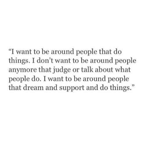 More introspective here, I want to be the kind of person who does things, who supports others and dreams :)