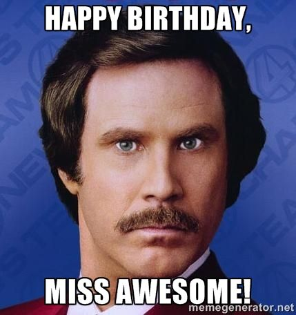 Happy Birthday, Miss Awesome! - Ron Burgundy | Meme Generator