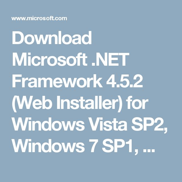 Download Microsoft .NET Framework 4.5.2 (Web Installer) for Windows Vista SP2, Windows 7 SP1, Windows 8, Windows 8.1, Windows Server 2008 SP2 Windows Server 2008 R2 SP1, Windows Server 2012 and Windows Server 2012 R2 from Official Microsoft Download Center